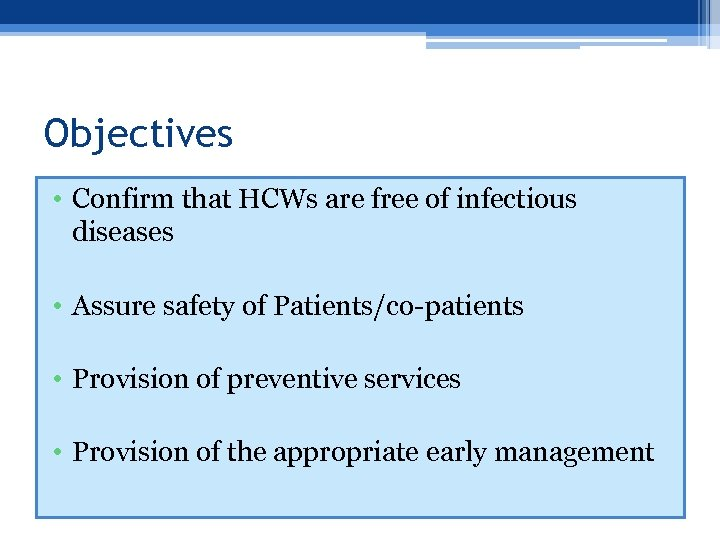 Objectives • Confirm that HCWs are free of infectious diseases • Assure safety of