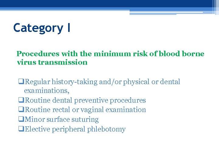 Category I Procedures with the minimum risk of blood borne virus transmission q. Regular