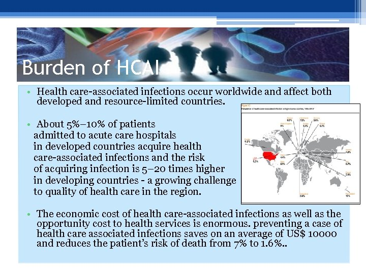 Burden of HCAI • Health care-associated infections occur worldwide and affect both developed and