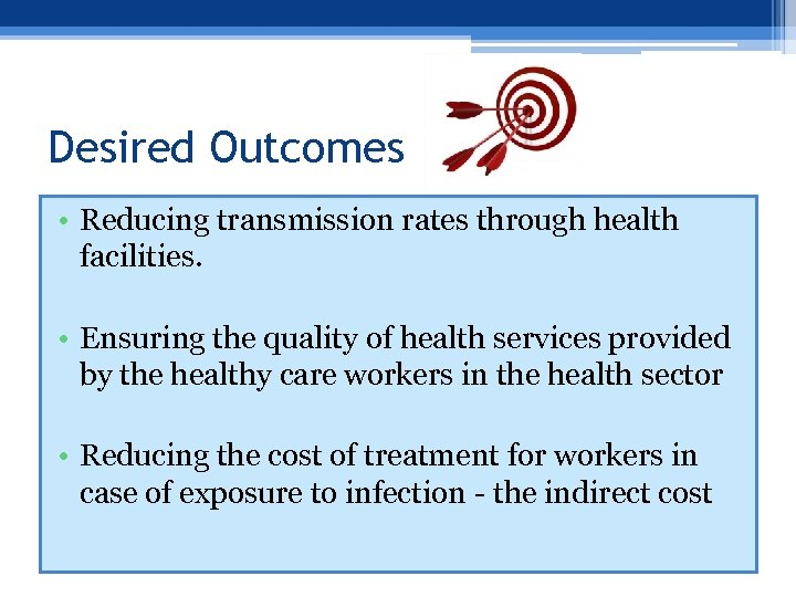 Desired Outcomes • Reducing transmission rates through health facilities. • Ensuring the quality of