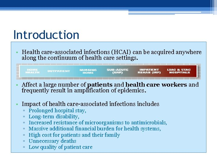 Introduction • Health care-associated infections (HCAI) can be acquired anywhere along the continuum of