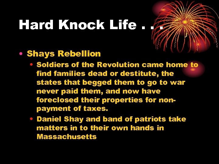 Hard Knock Life. . . • Shays Rebellion • Soldiers of the Revolution came