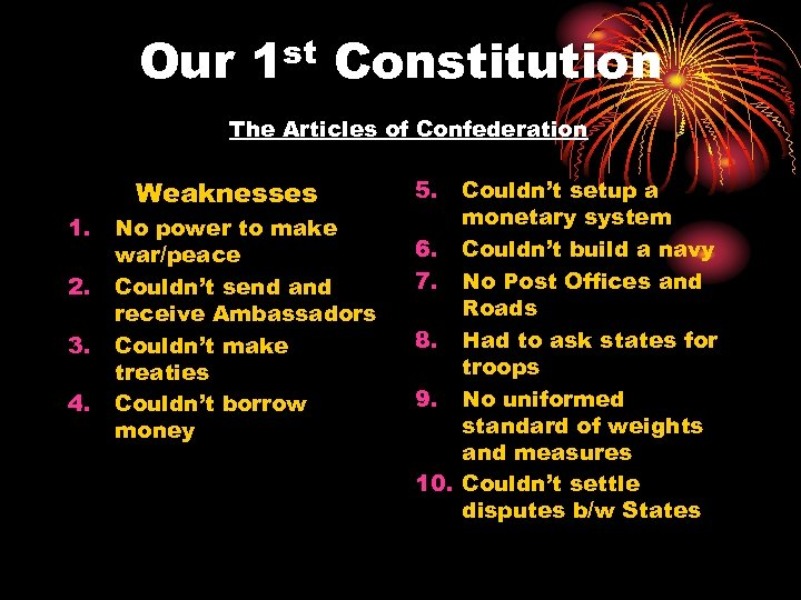 Our 1 st Constitution The Articles of Confederation 1. 2. 3. 4. Weaknesses No