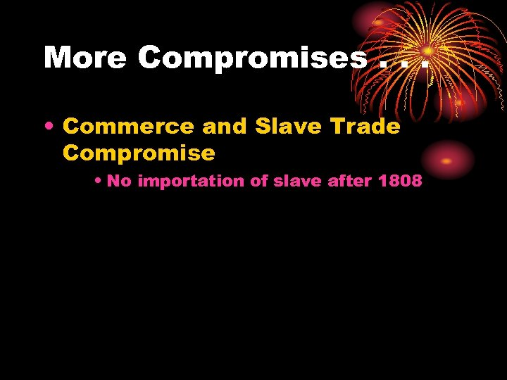 More Compromises. . . • Commerce and Slave Trade Compromise • No importation of