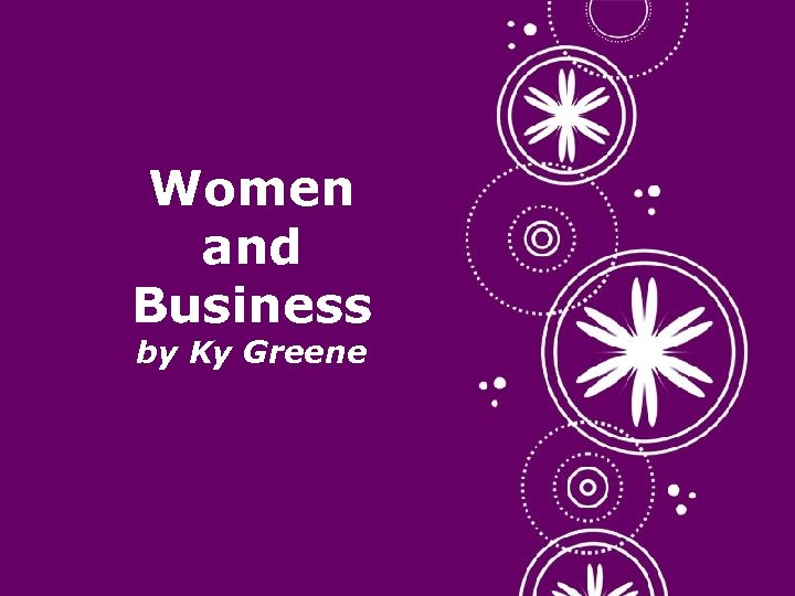 Women and Business by Ky Greene Click here to download this powerpoint template :
