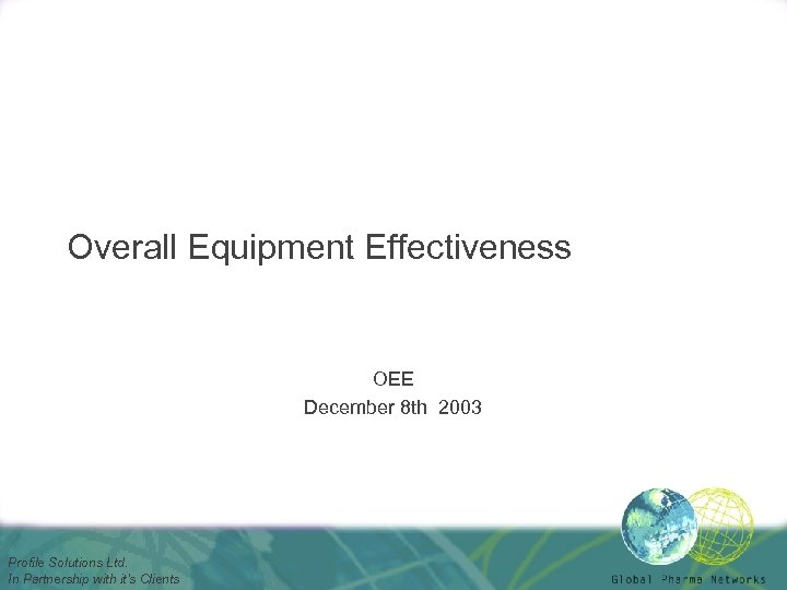 Overall Equipment Effectiveness OEE December 8 th 2003 Profile Solutions Ltd. In Partnership with