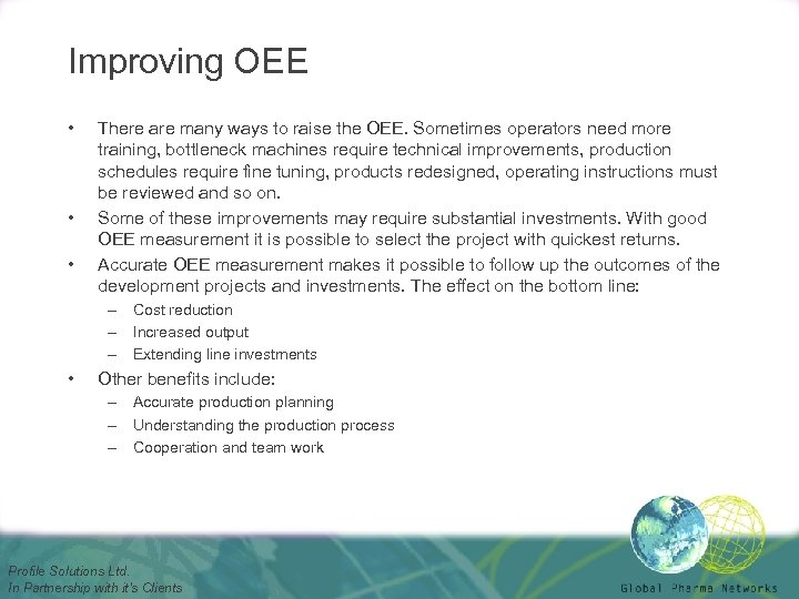 Improving OEE • • • There are many ways to raise the OEE. Sometimes
