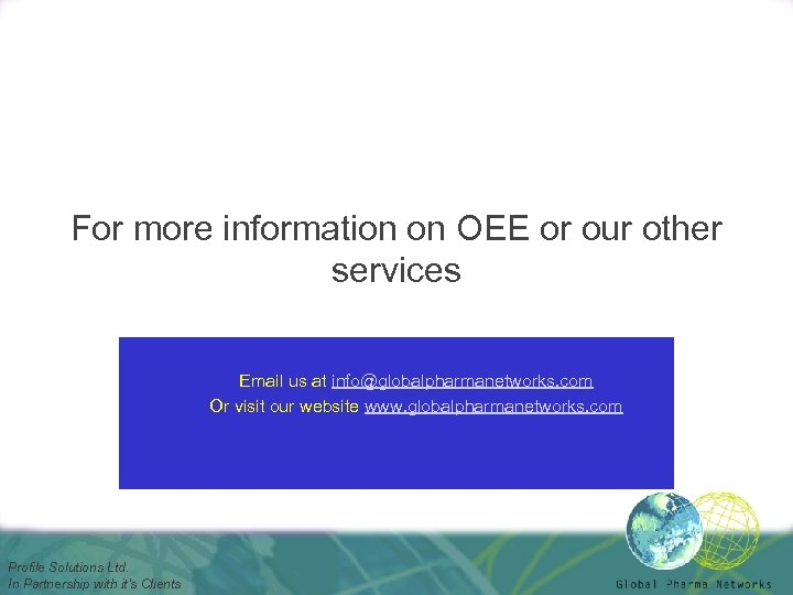 For more information on OEE or our other services Email us at info@globalpharmanetworks. com