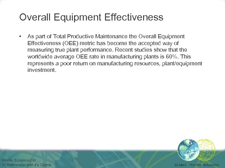 Overall Equipment Effectiveness • As part of Total Productive Maintenance the Overall Equipment Effectiveness