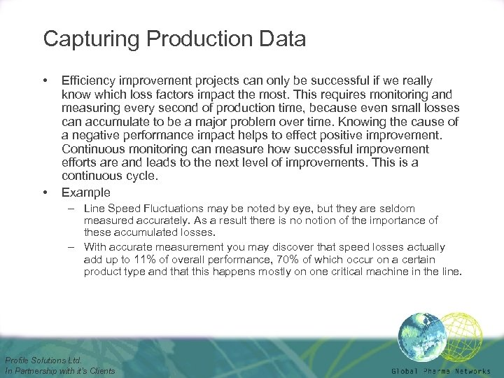 Capturing Production Data • • Efficiency improvement projects can only be successful if we