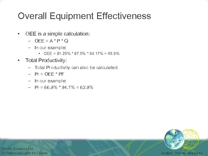 Overall Equipment Effectiveness • OEE is a simple calculation: – OEE = A *