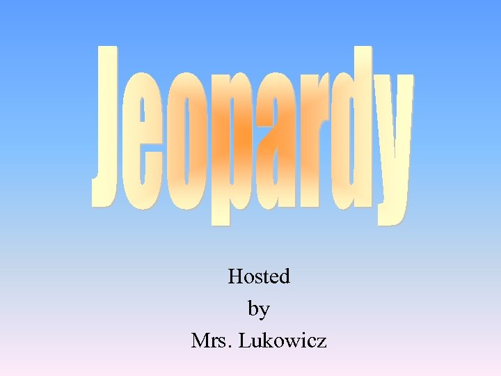 Hosted by Mrs. Lukowicz