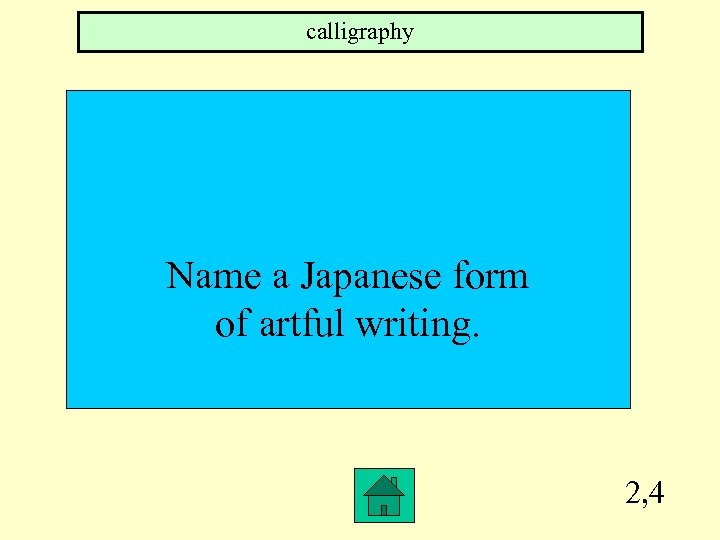 calligraphy Name a Japanese form of artful writing. 2, 4