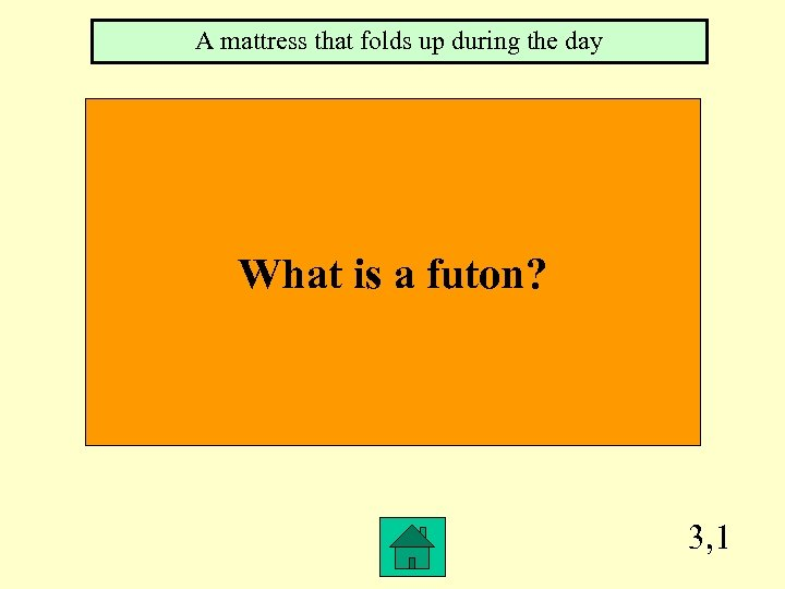 A mattress that folds up during the day What is a futon? 3, 1