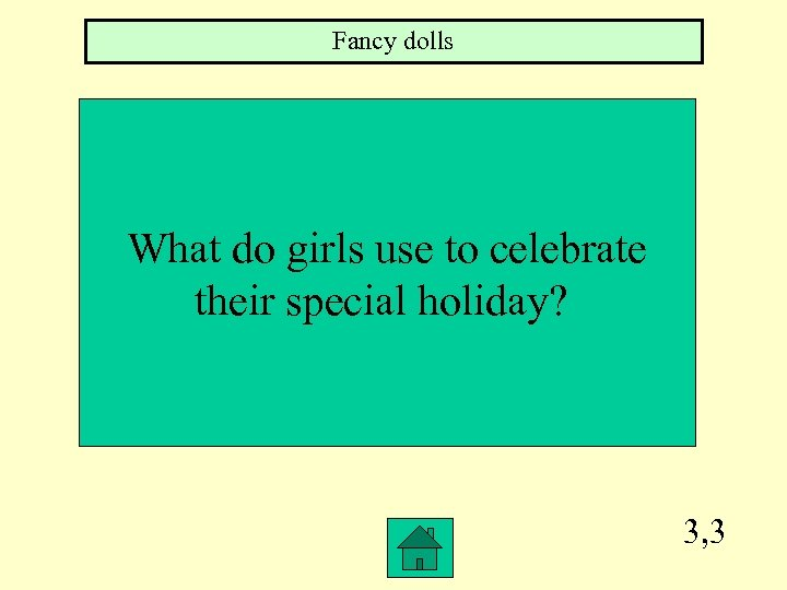 Fancy dolls What do girls use to celebrate their special holiday? 3, 3