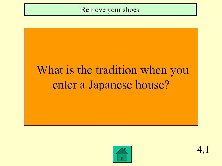 Remove your shoes What is the tradition when you enter a Japanese house? 4,
