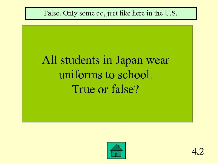 False. Only some do, just like here in the U. S. All students in