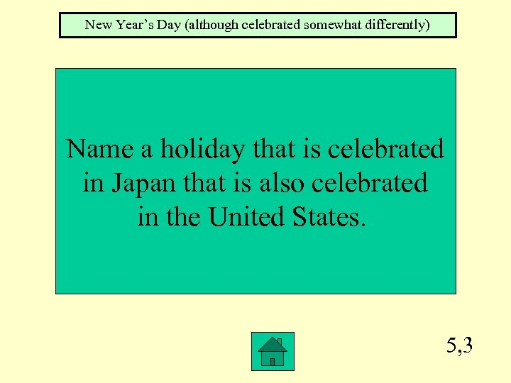 New Year's Day (although celebrated somewhat differently) Name a holiday that is celebrated in