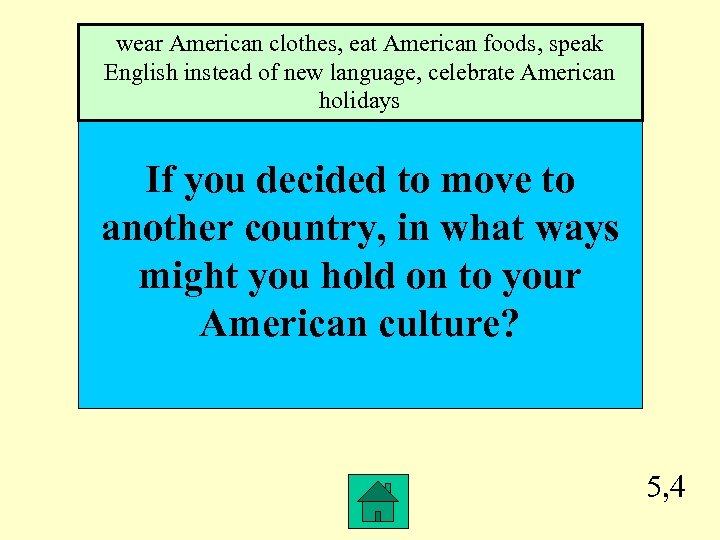 wear American clothes, eat American foods, speak English instead of new language, celebrate American