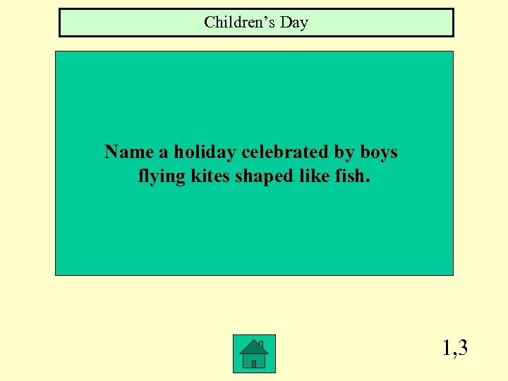 Children's Day Name a holiday celebrated by boys flying kites shaped like fish. 1,