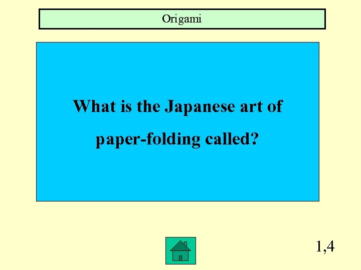 Origami What is the Japanese art of paper-folding called? 1, 4