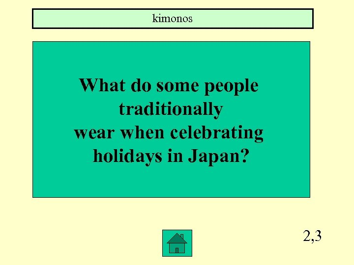 kimonos What do some people traditionally wear when celebrating holidays in Japan? 2, 3