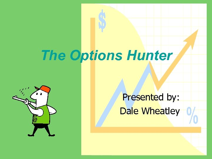The Options Hunter Presented by: Dale Wheatley