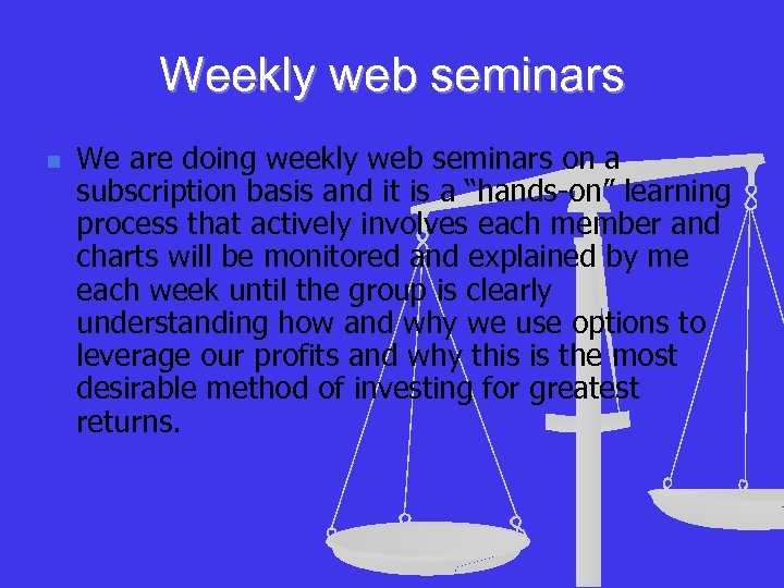 Weekly web seminars n We are doing weekly web seminars on a subscription basis