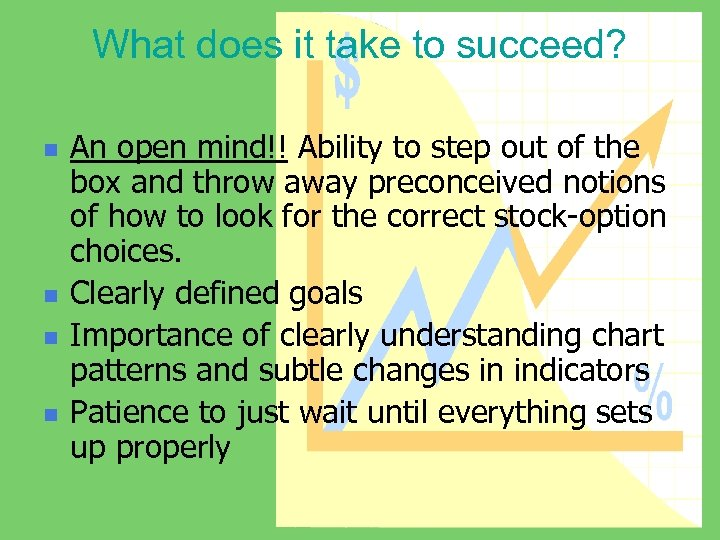 What does it take to succeed? n n An open mind!! Ability to step