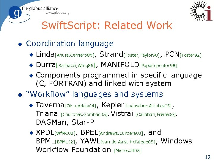 Swift. Script: Related Work l Coordination language Linda[Ahuja, Carriero 86], Strand[Foster, Taylor 90], PCN[Foster