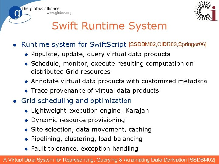 Swift Runtime System l Runtime system for Swift. Script [SSDBM 02, CIDR 03, Springer