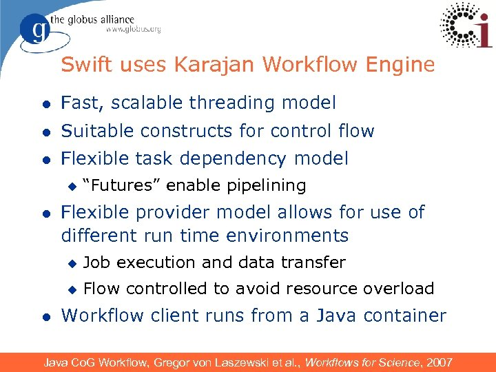 Swift uses Karajan Workflow Engine l Fast, scalable threading model l Suitable constructs for