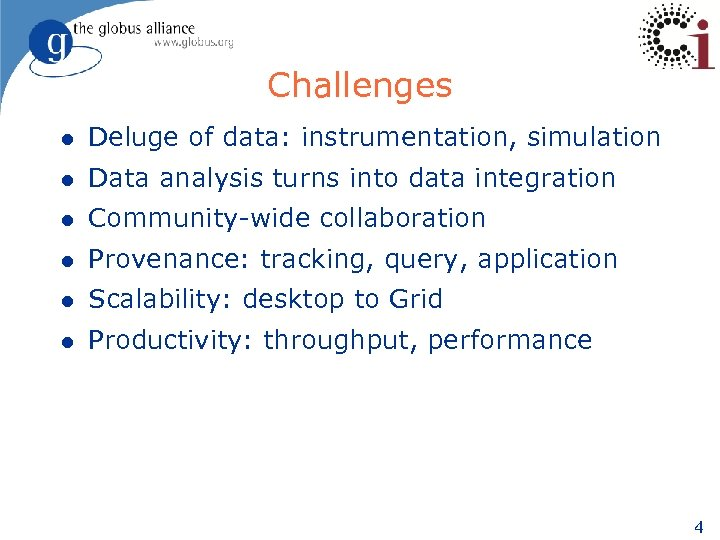 Challenges l Deluge of data: instrumentation, simulation l Data analysis turns into data integration