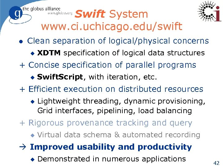 Swift System www. ci. uchicago. edu/swift l Clean separation of logical/physical concerns u XDTM