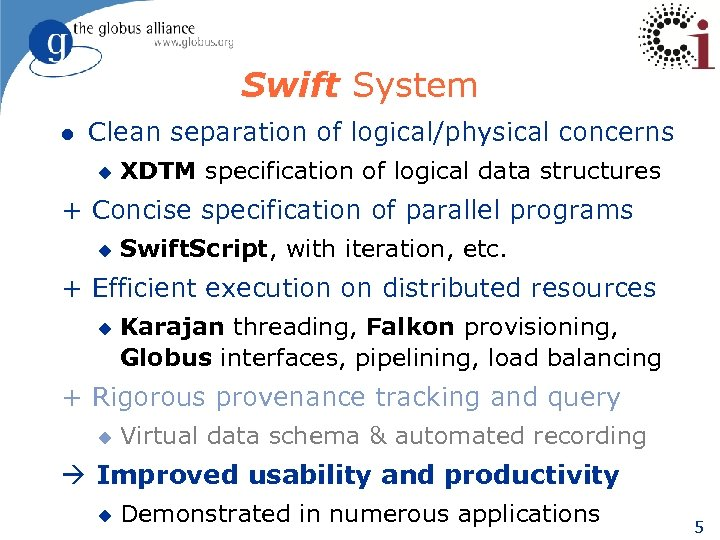 Swift System l Clean separation of logical/physical concerns u XDTM specification of logical data