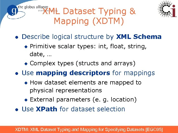 XML Dataset Typing & Mapping (XDTM) l Describe logical structure by XML Schema u