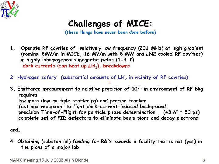 Challenges of MICE: (these things have never been done before) 1. Operate RF cavities