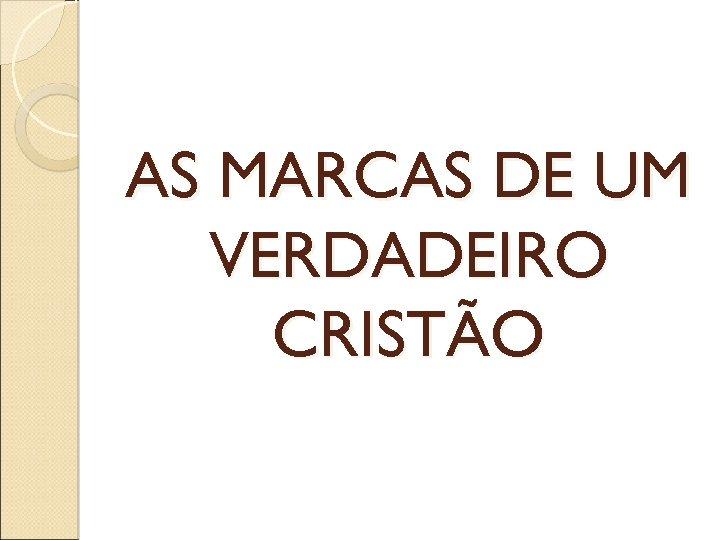 AS MARCAS DE UM VERDADEIRO CRISTÃO