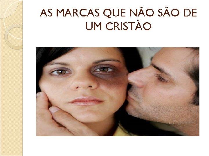 AS MARCAS QUE NÃO SÃO DE UM CRISTÃO