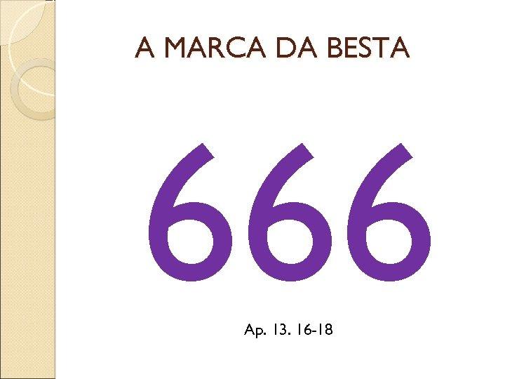A MARCA DA BESTA 666 Ap. 13. 16 -18