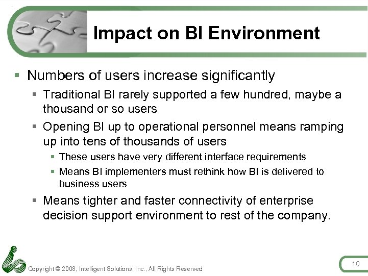 Impact on BI Environment § Numbers of users increase significantly § Traditional BI rarely
