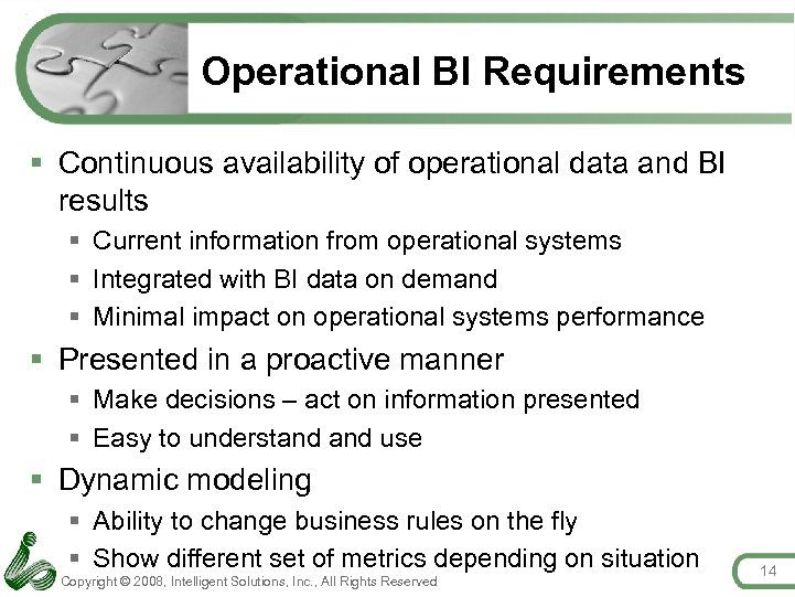 Operational BI Requirements § Continuous availability of operational data and BI results § Current