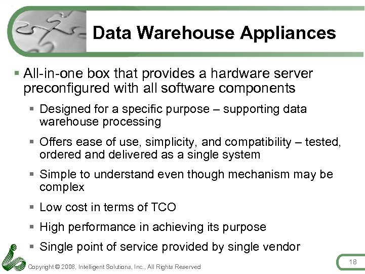 Data Warehouse Appliances § All-in-one box that provides a hardware server preconfigured with all