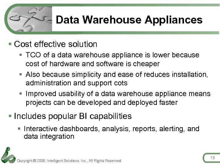 Data Warehouse Appliances § Cost effective solution § TCO of a data warehouse appliance