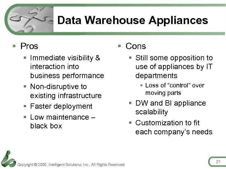 Data Warehouse Appliances § Pros § Cons § Immediate visibility & interaction into business