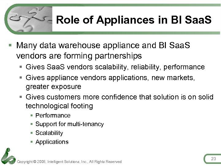 Role of Appliances in BI Saa. S § Many data warehouse appliance and BI
