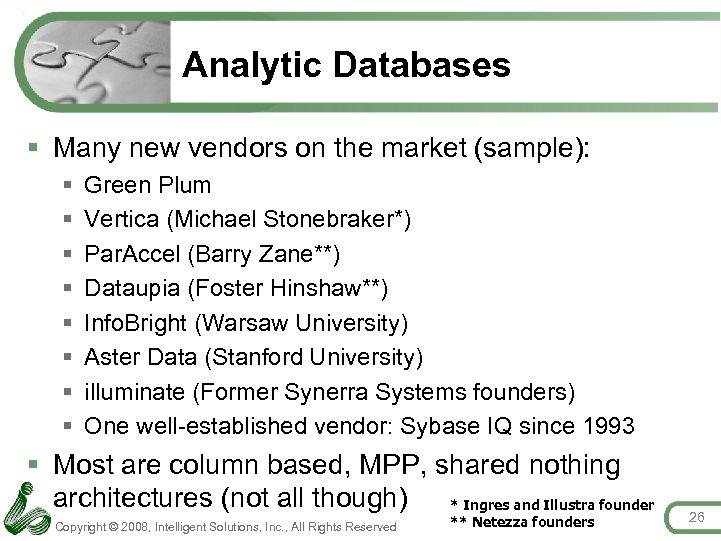 Analytic Databases § Many new vendors on the market (sample): § § § §