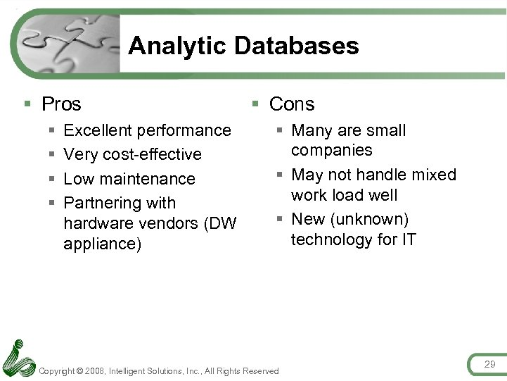 Analytic Databases § Pros § § Excellent performance Very cost-effective Low maintenance Partnering with