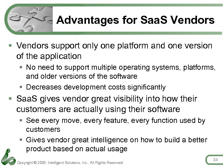 Advantages for Saa. S Vendors § Vendors support only one platform and one version
