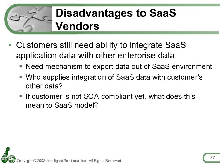 Disadvantages to Saa. S Vendors § Customers still need ability to integrate Saa. S
